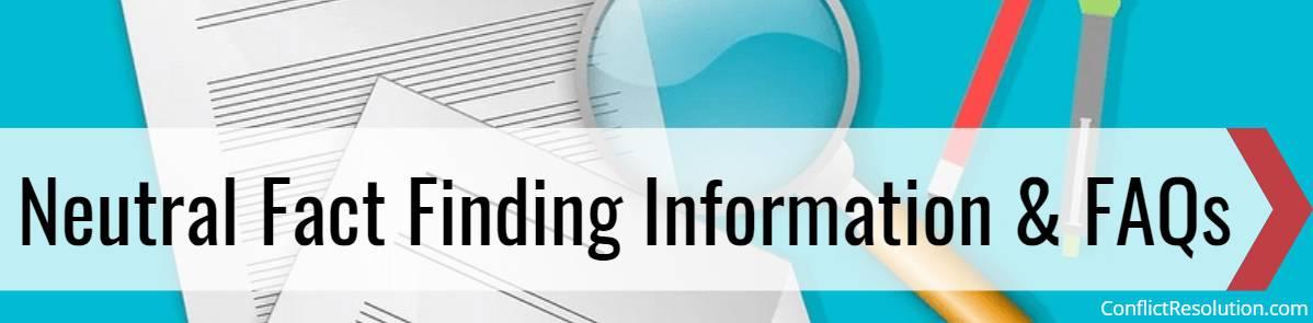Neutral Fact Finding & FAQs